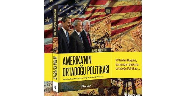 Benan Kepsutlu, Amerika'nın Ortadoğu Politikası'nı Yazdı