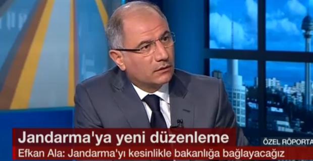 """Efkan Ala; """"Jandarma'yı İçişleri Bakanlığı'na bağlayacağız"""""""