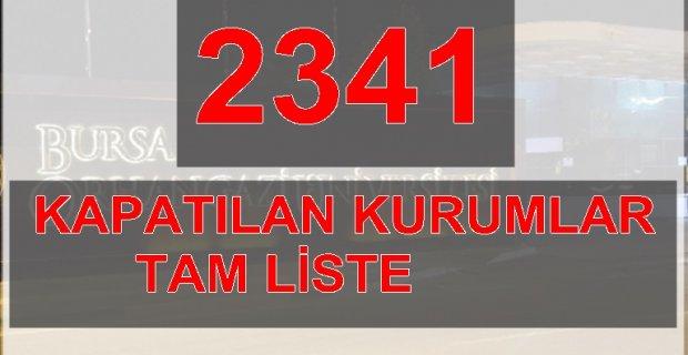 Kapatılan 2341 kurumun tam listesi açıklandı