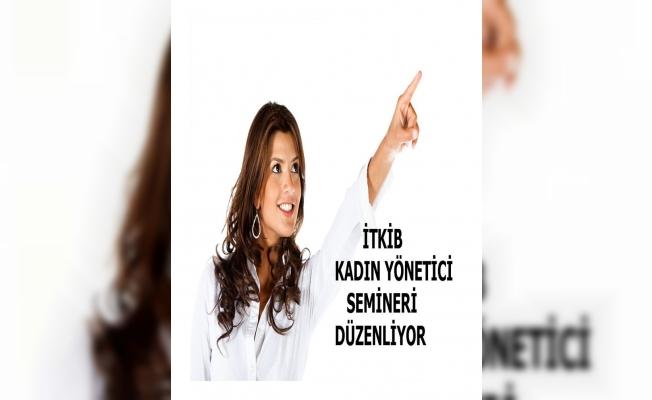 İTKİB'den kadın yönetici semineri