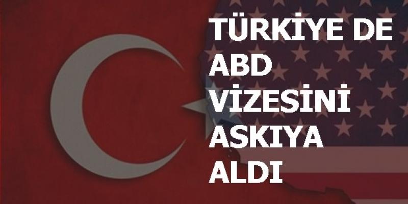 Türkiye de ABD vatandaşlarına vizeyi durdurdu