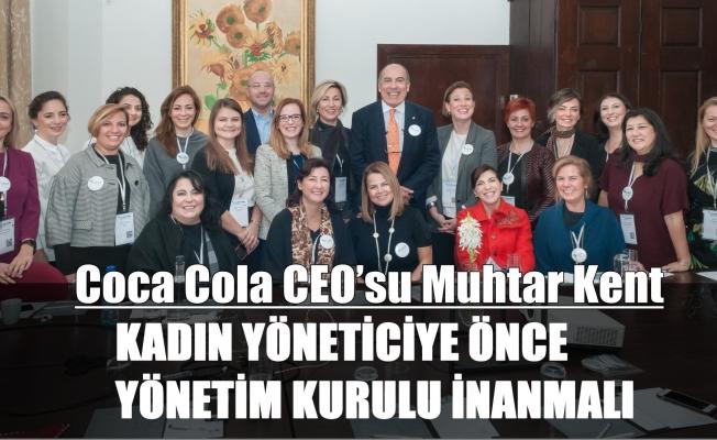 """Coca Cola CEO'su Muhtar Kent;""""Kadın yöneticilere önce yönetim kurulu inanmalı"""""""