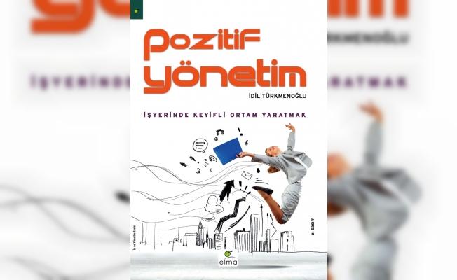 """Her CEO'nun okuması gereken bir kitap; İdil Türkmenoğlu'ndan """"Pozitif Yönetim"""""""