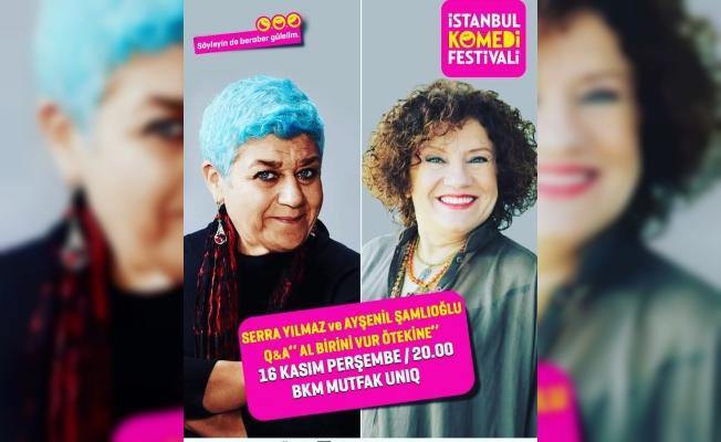 Usta oyuncular Serra Yılmaz ve Ayşenil Şamlıoğlu, 16 Kasım'da Komedi Festivali'nde