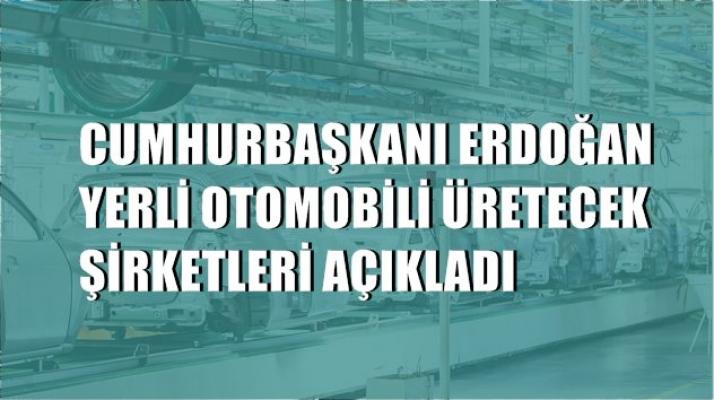 Yerli otomobili kim üretecek? Cumhurbaşkanı Erdoğan açıkladı