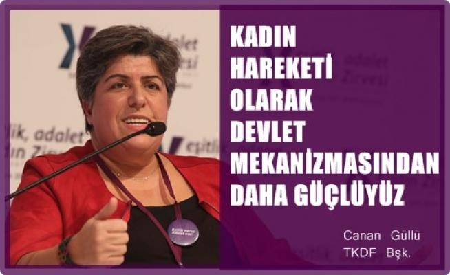 """Canan Güllü;""""Kadın hareketi olarak devlet mekanizmalarından daha güçlüyüz"""""""