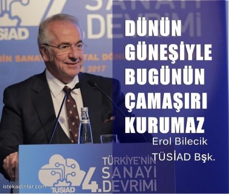 """TÜSİAD Başkanı Bilecik,""""Dünün güneşiyle bugünün çamaşırı kurumaz"""""""