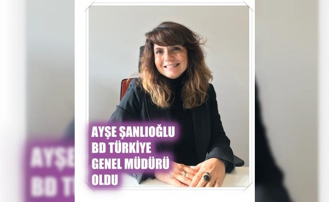 Ayşe Şanlıoğlu, BD Türkiye Genel Müdürü oldu