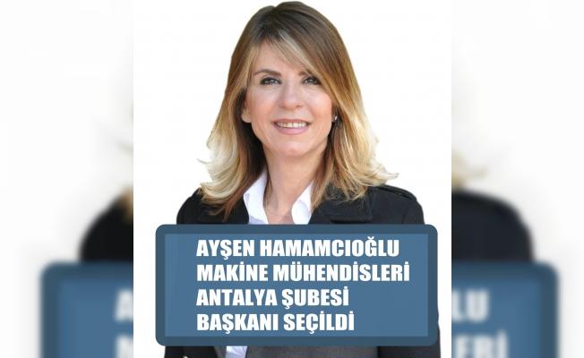 Ayşen Hamamcıoğlu, MMO Antalya Şube Başkanı seçildi