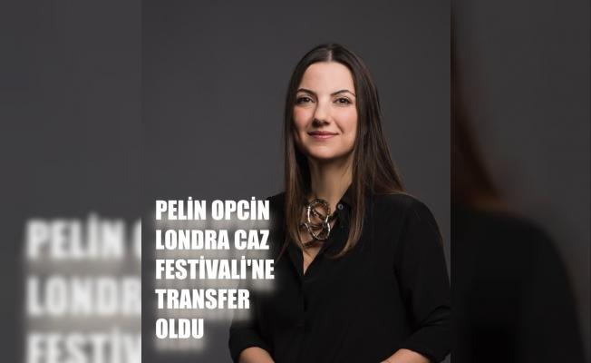 Pelin Opcin, Londra Caz Festivali'ne transfer oldu