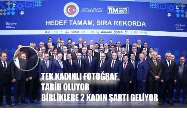 TİM'de tek kadınlı fotoğraf tarih oluyor,  yönetimlere 2 kadın şartı geliyor