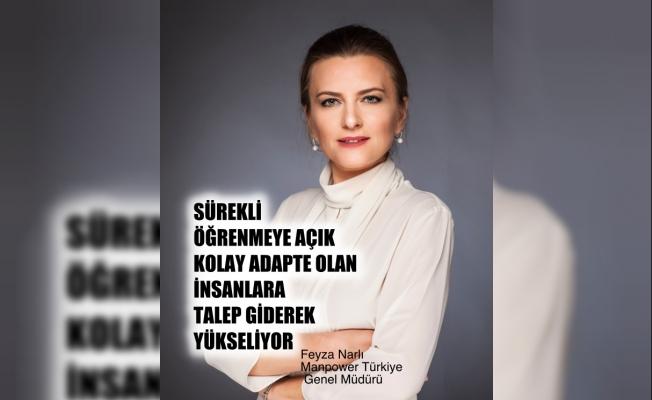 """Manpower Türkiye Genel Müdürü Feyza Narlı,""""Öğrenmeye açık insanlara talep yükseliyor"""""""