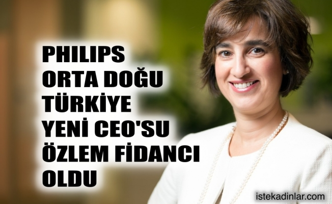 Philips Orta Doğu ve Türkiye'nin yeni CEO'su Özlem Fidancı