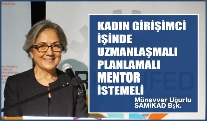 """SAMİKAD Başkanı Münevver Uğurlu;""""Kadın girişimci işinde uzmanlaşmalı, planlamalı, mentor istemeli"""""""