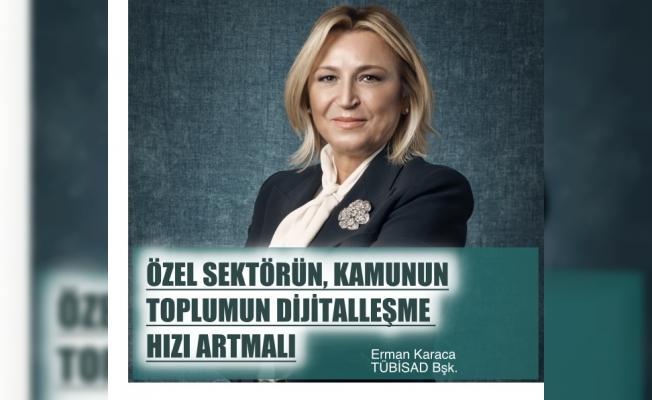 """TÜBİSAD Başkanı Erman Karaca,""""Özel Sektörün, Kamunun ve Toplumun Dijitalleşme Hızı Artmalı"""""""