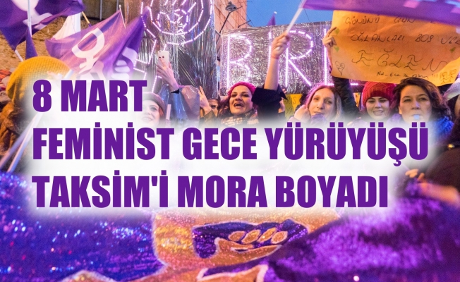 Feminist Gece Yürüyüşü'nde binlerce kadın Taksim'i mora boyadı