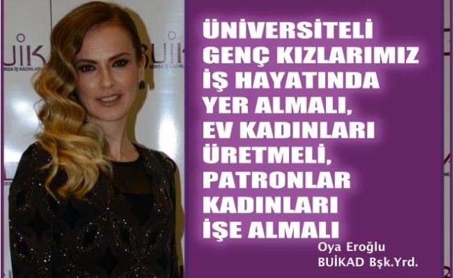 """Oya Eroğlu,""""Üniversiteli genç kızlarımız iş hayatında olmalı, ev kadınları üretmeli, patronlar kadın istihdam etmeli"""""""