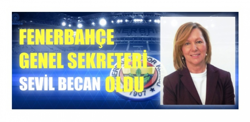 Fenerbahçe Genel Sekreteri Sevil Zeynep Becan oldu