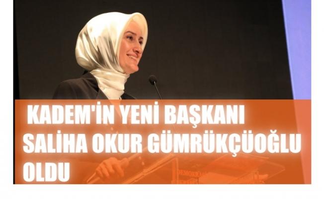 KADEM'in yeni başkanı Dr.Saliha Okur Gümrükçüoğlu oldu
