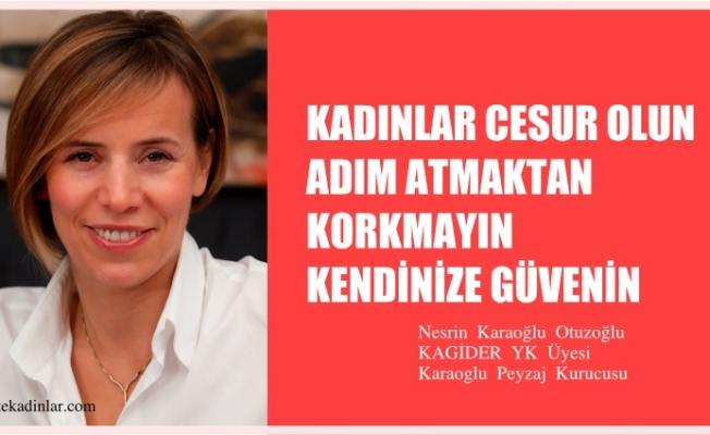 """Nesrin Karaoğlu Otuzoğlu """"Kadınlar kendine güvenmeli, cesur olmalı"""""""