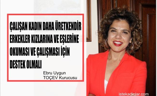 """Ebru Uygun'dan kadınlara çağrı, """"Çalışan kadın daha üretkendir, erkekler destek olmalı"""""""