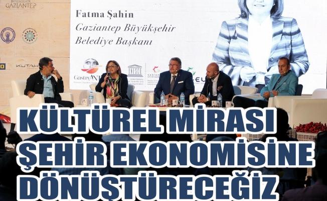 """Fatma Şahin, """"Hedefimiz kültürel mirası şehir ekonomisine dönüştürmek"""""""