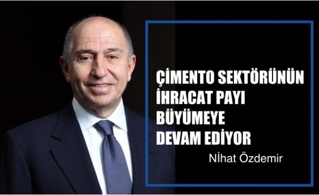 """Nihat Özdemir, """"Türk çimento sektörünün ihracattaki payı büyümeye devam ediyor"""""""