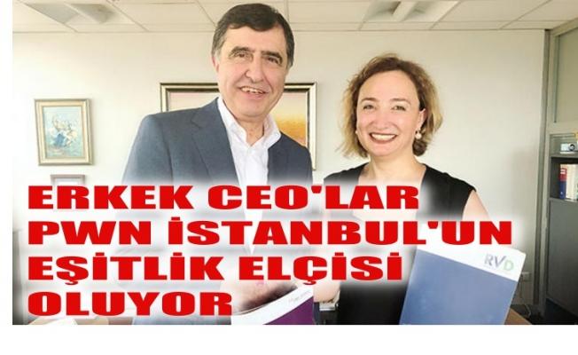 Erkek CEO'lar, PWN İstanbul'un 'Eşitlik Elçisi' oluyor
