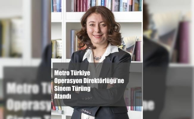 Sinem Türüng, Metro Türkiye Operasyon Direktörlüğü'ne Atandı