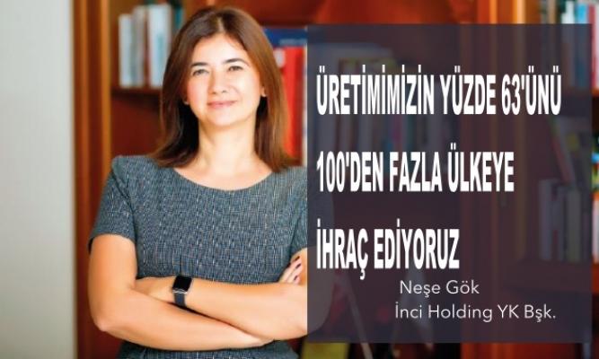 """İnci Holding Yönetim Kurulu Başkanı Neşe Gök, """"Üretimimizin yüzde 63'ünü 100'den fazla ülkeye ihraç ediyoruz"""""""
