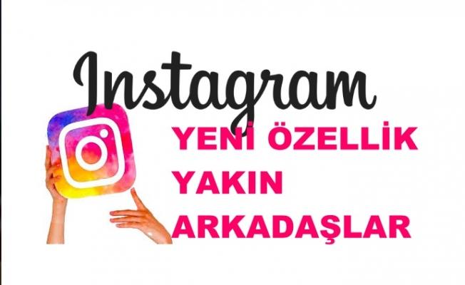 Instagram'dan yeni gelen özellik, 'Yakın Arkadaşlar'