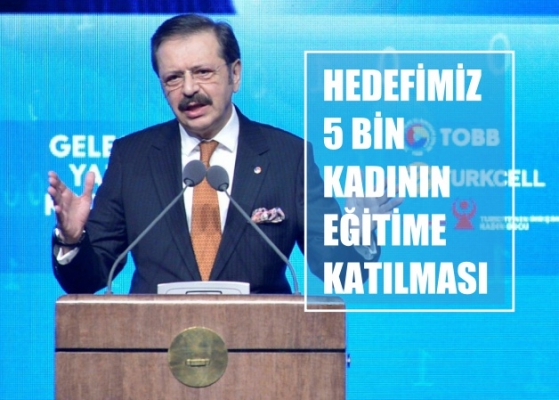 """TOBB Başkanı Hisarcıklıoğlu, """"Hedefimiz 5 Bin Kadının Eğitime Katılması"""""""