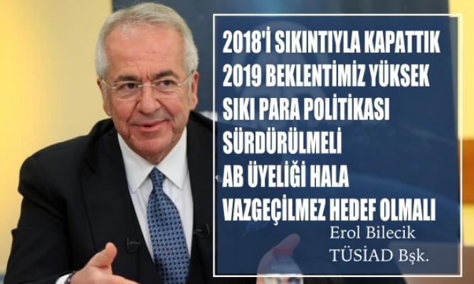 """TÜSİAD Başkanı Bilecik:""""2019 yılında sıkı para politikası sürdürülmeli, AB üyeliği vazgeçilmez hedef olmalı"""""""