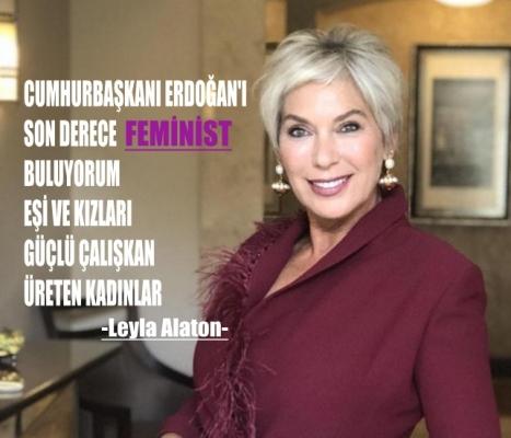 """Leyla Alaton, """"Cumhurbaşkanı Erdoğan'ı son derece feminist buluyorum"""""""