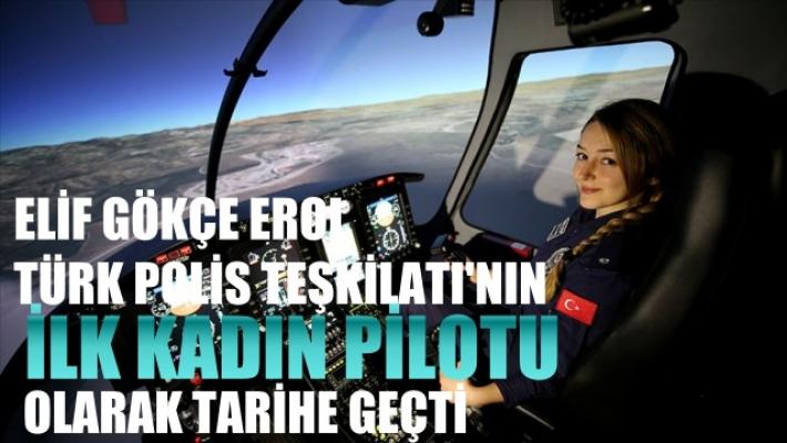 Türk Polis Teşkilatı'nın ilk kadın pilotu Elif Gökçe Erol tarihe geçti