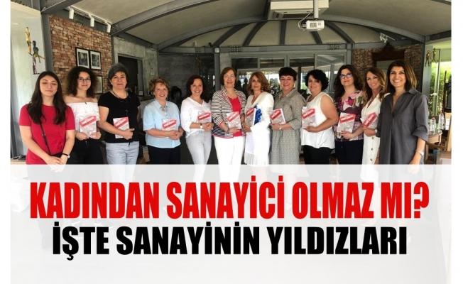 """Türkiye'nin yıldız kadın sanayicileri; """"Kadından Sanayici Olmaz Mı Dediniz?"""""""