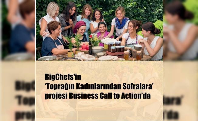BigChefs'in 'Toprağın Kadınlarından Sofralara' projesi Business Call to Action'da