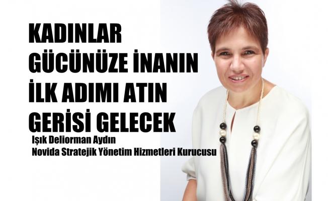 """Işık Deliorman Aydın, """"Kadınlar gücünüze inanın, ilk adımı atın, gerisi gelecek"""""""