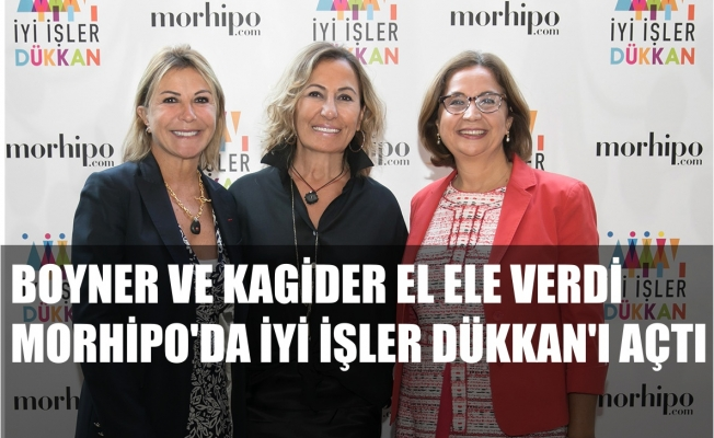 Boyner ve KAGİDER El Ele Verdi Morhipo'da İyi İşler Dükkan'ı Açtı
