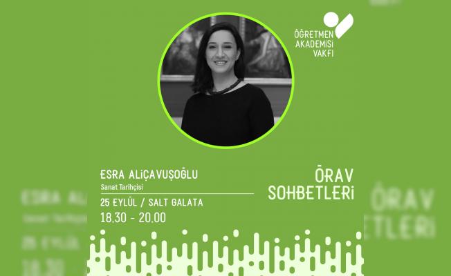 ÖRAV Sohbetleri'nin konuğu, sanat tarihçisi Doç. Dr. Esra Aliçavuşoğlu