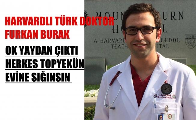 """Harvard'lı Türk Doktor Furkan Burak, """"Ok Yaydan Çıktı, Herkes Topyekün Evine Sığınsın"""""""