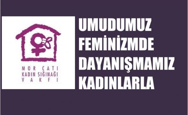 """Mor Çatı, """"Umudumuz Feminizmde, Dayanışmamız Kadınlarla"""""""