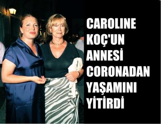 Caroline Koç, annesini corona virüs nedeniyle kaybetti