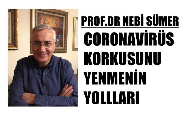 Prof.Dr.Nebi Sümer'den Coronavirüs Korkusunu Yenmenin Yolları