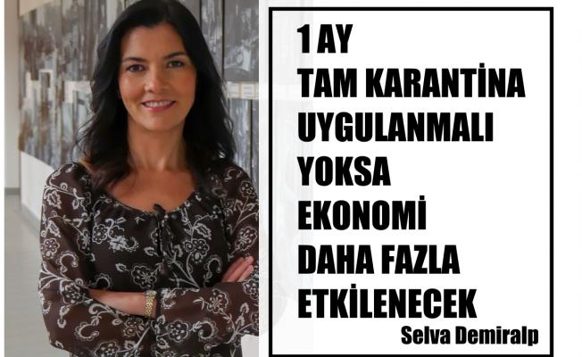 """Prof.Selva Demiralp, """"Koronavirüsün ekonomik maliyetini azaltmak için 1 ay tam karantina uygulanmalı"""""""