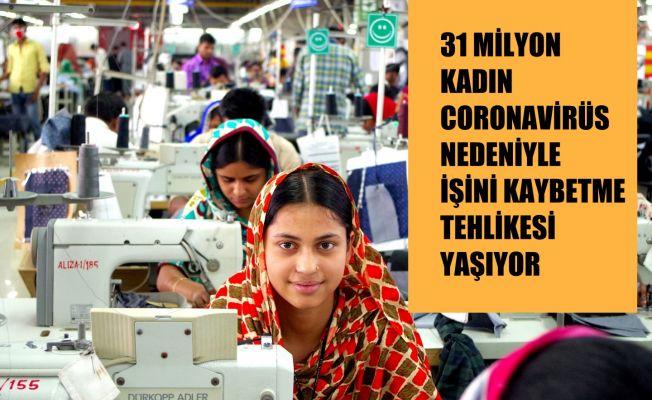 31 milyon kadın coronavirüs nedeniyle işini kaybetme tehlikesi yaşıyor
