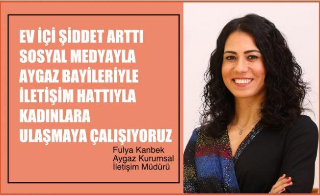"""Fulya Kanbek, """"Ev içi şiddet arttı, bayilerimizle, Aygaz İletişim Hattı'yla kadınlara ulaşmaya çalışıyoruz"""""""