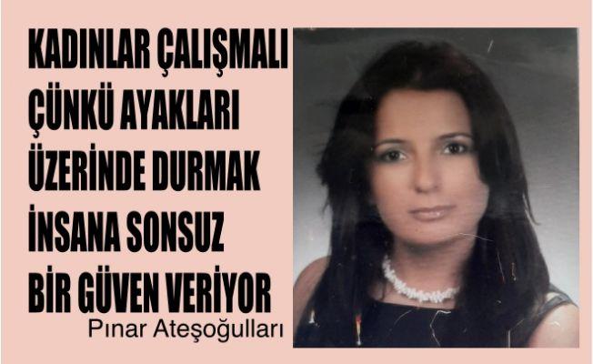 """Pınar Ateşoğulları, """"Kadınlar çalışmalı, çünkü ayakları üstünde durmak sonsuz bir güven veriyor"""""""