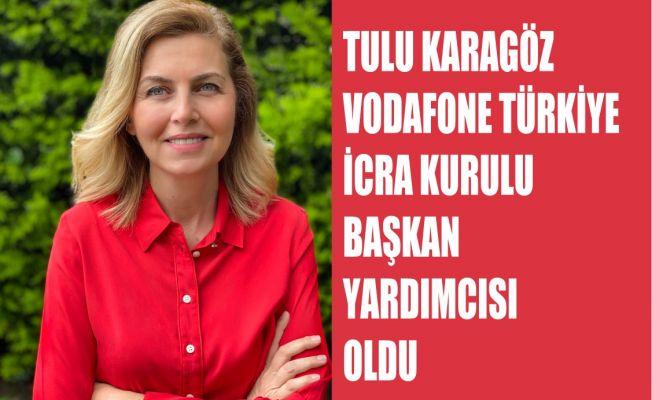 Vodafone Türkiye İcra Kurulu Başkan Yardımcısı Tulu Karagöz Oldu