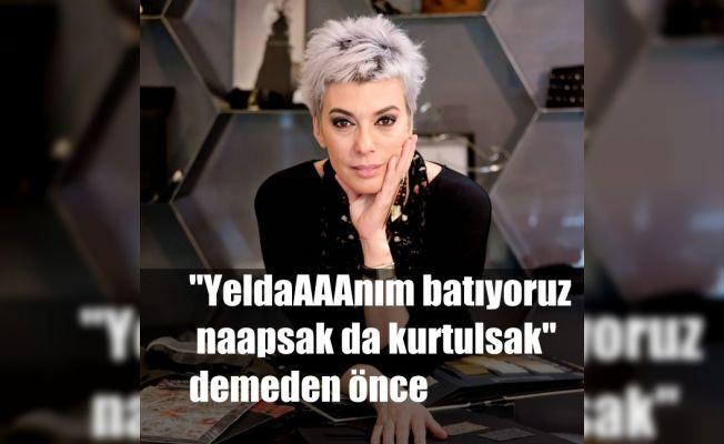 """Yelda İpekli, """"YeldaAAAnım batıyoruz naapsak da kurtulsak"""" demeden önce..."""